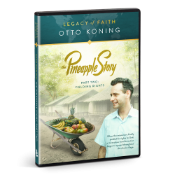 Legacy of Faith: Otto Koning - The Pineapple Story, Part 2