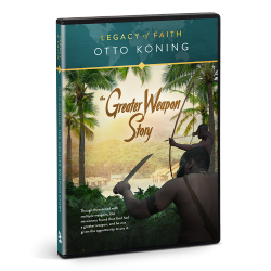 Legacy of Faith: Otto Koning - The Greater Weapon Story