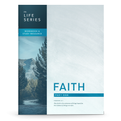 The Life Series: Faith - Part One Workbook