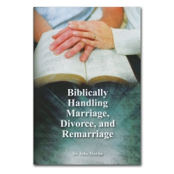 Biblically Handling Marriage, Divorce and Remarriage
