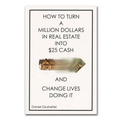 How to Turn a Million Dollars in Real Estate into $25 Cash and Change Lives Doing It