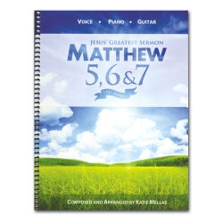 Matthew 5,6,& 7 Jesus' Greatest Sermon Songbook